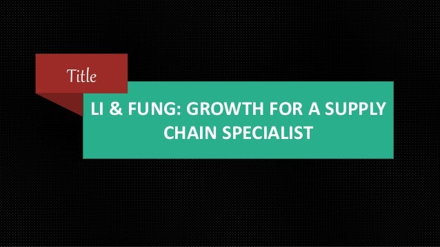 LI & FUNG: GROWTH FOR A SUPPLY CHAIN SPECIALIST Title