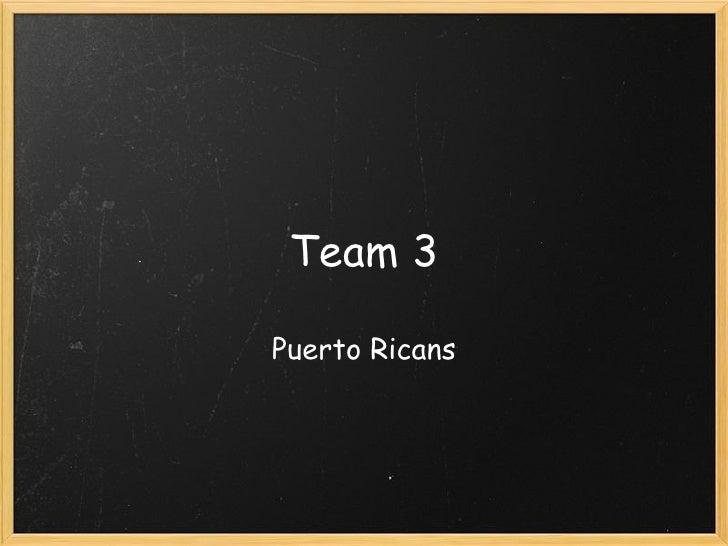 Team 3 Puerto Ricans