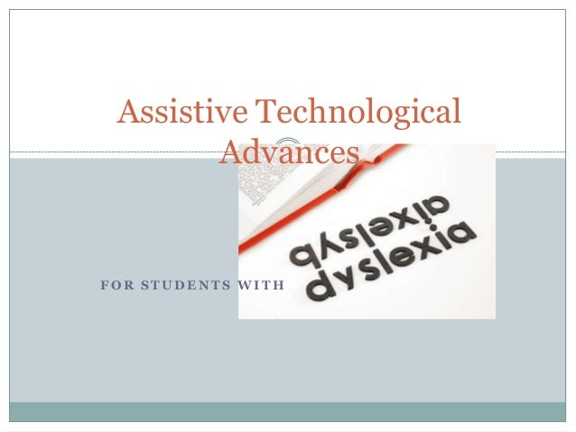 Assistive Technological        AdvancesFOR STUDENTS WITH