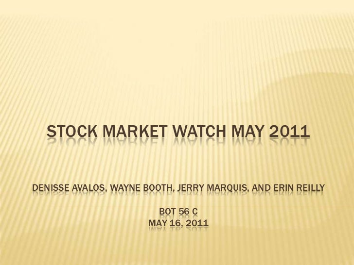 STOCK MARKET WATCH mAY 2011<br />Denisse Avalos, Wayne Booth, Jerry Marquis, AND ERIN REILLYBot 56 CMay 16, 2011<br />