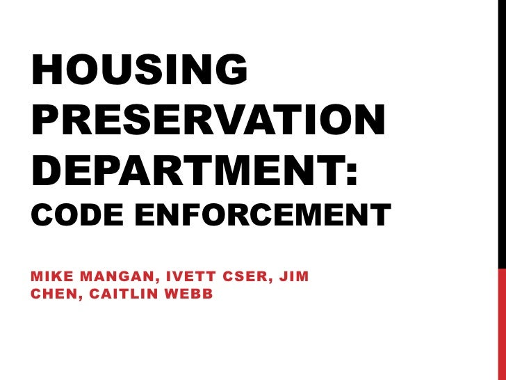 HOUSINGPRESERVATIONDEPARTMENT:CODE ENFORCEMENTMIKE MANGAN, IVETT CSER, JIMCHEN, CAITLIN WEBB