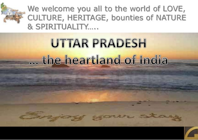 We welcome you all to the world of LOVE, CULTURE, HERITAGE, bounties of NATURE & SPIRITUALITY…..