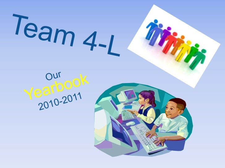 Team 4-L<br />Our Yearbook<br />2010-2011<br />