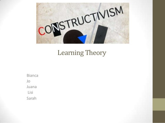 Learning TheoryBiancaJoJuana LisiSarah