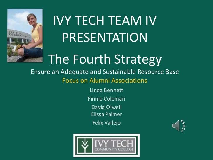 IVY TECH TEAM IV         PRESENTATION     The Fourth StrategyEnsure an Adequate and Sustainable Resource Base          Foc...