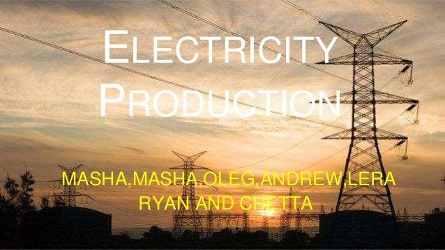 ELECTRICITY PRODUCTION MASHA,MASHA,OLEG,ANDREW,LERA RYAN AND CHETTA