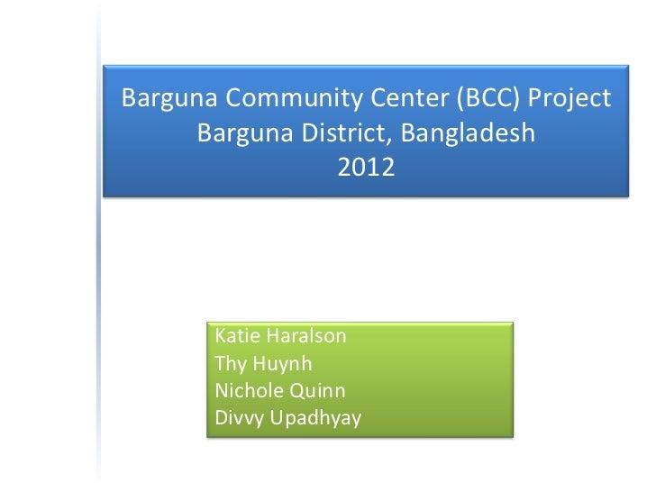 Barguna Community Center (BCC) Project     Barguna District, Bangladesh                2012       Katie Haralson       Thy...