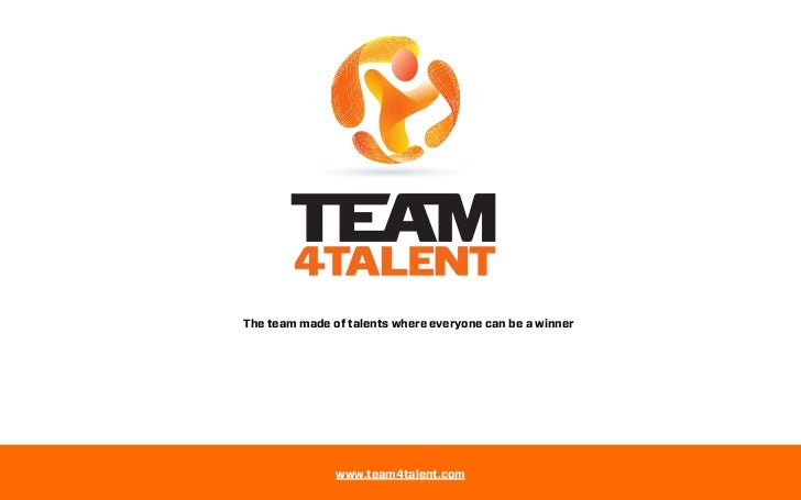 The team made of talents where everyone can be a winner               www.team4talent.com