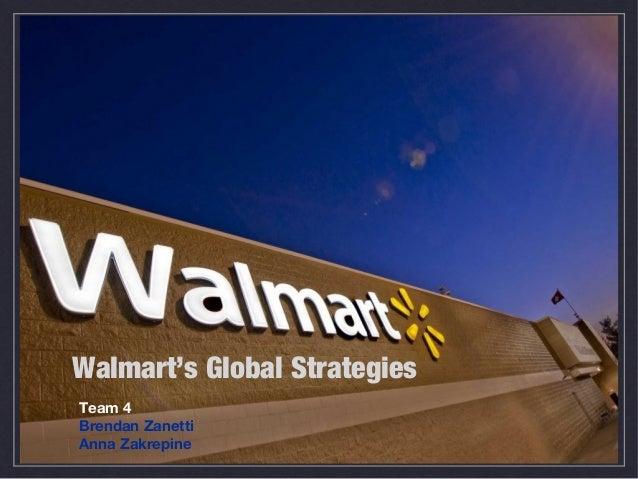 Walmart's Global Strategies Team 4 Brendan Zanetti Anna Zakrepine
