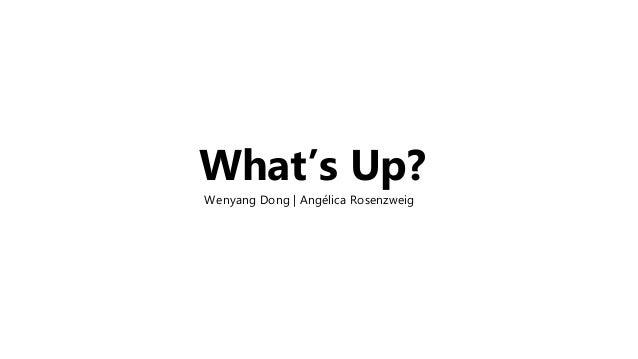 What's Up? Wenyang Dong | Angélica Rosenzweig