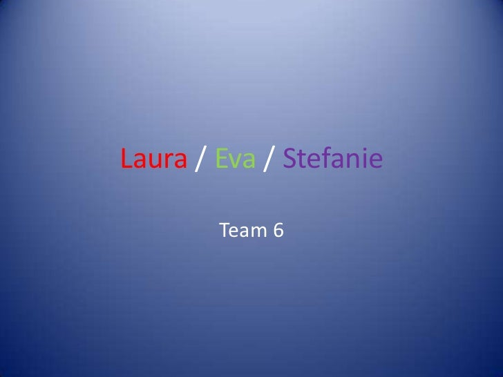 Laura / Eva / Stefanie        Team 6