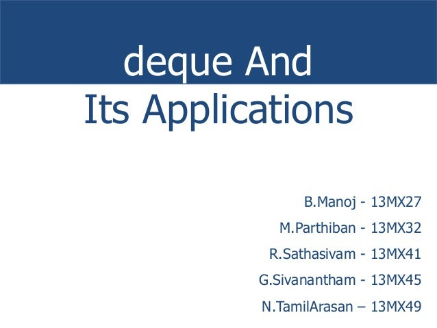 deque And  Its Applications  B.Manoj - 13MX27  M.Parthiban - 13MX32  R.Sathasivam - 13MX41  G.Sivanantham - 13MX45  N.Tami...