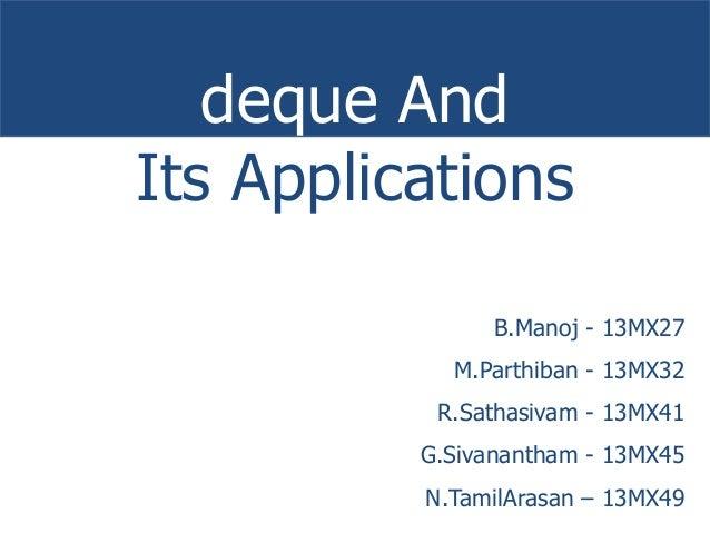 deque And  Its Applications  B.Manoj - 13MX27  M.Parthiban - 13MX32  R.Sathasivam - 13MX41  G.Sivanantham - 13MX45  N.Tami...