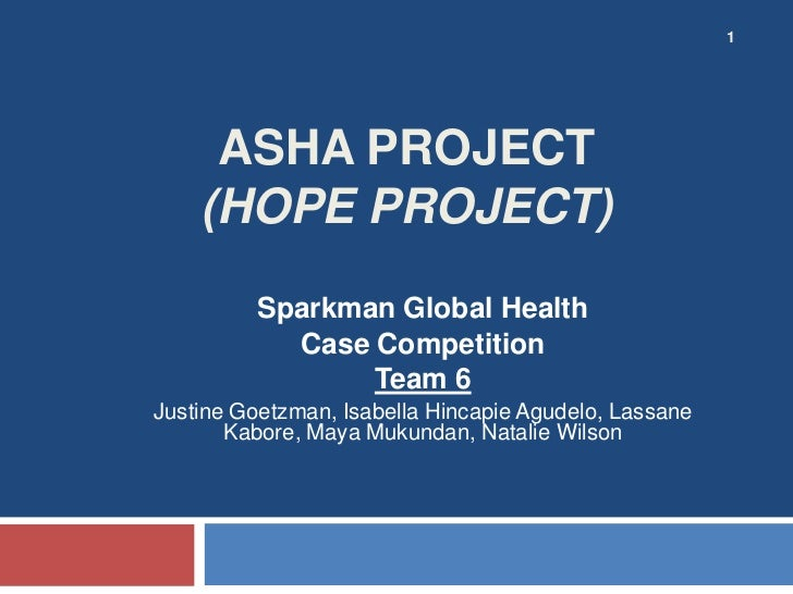 1     ASHA PROJECT    (HOPE PROJECT)          Sparkman Global Health            Case Competition                 Team 6Jus...