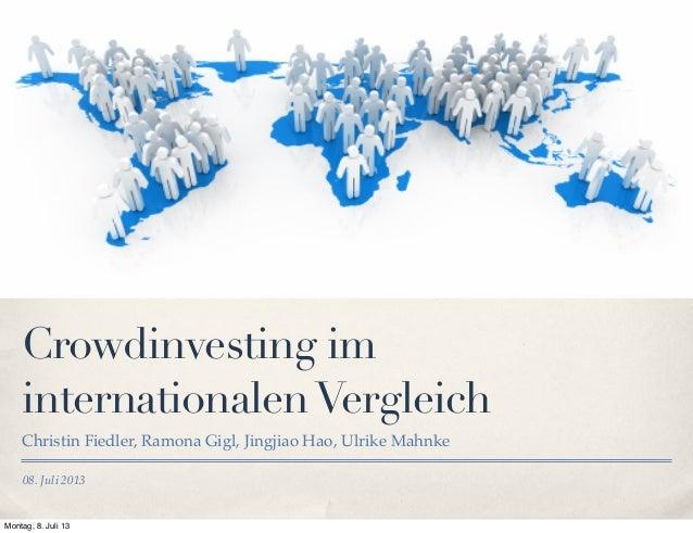 08. Juli 2013 Crowdinvesting im internationalenVergleich Christin Fiedler, Ramona Gigl, Jingjiao Hao, Ulrike Mahnke Montag...