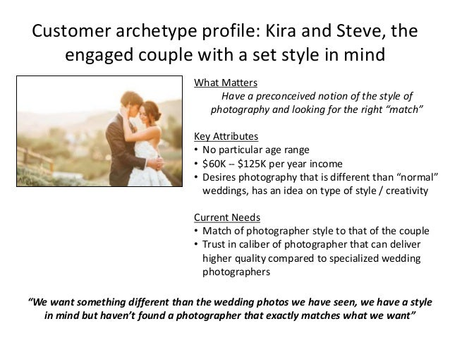 Customer archetype profile: Kira and Steve, the engaged couple with a set style in mind What Matters Have a preconceived n...
