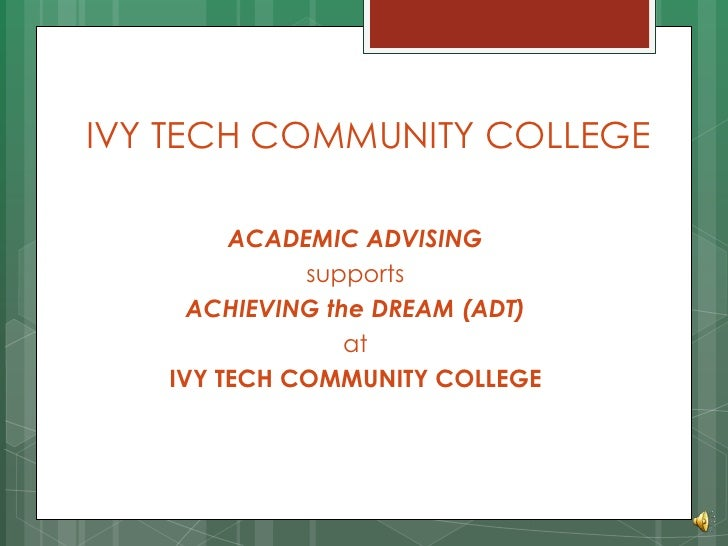 IVY TECH COMMUNITY COLLEGE        ACADEMIC ADVISING             supports     ACHIEVING the DREAM (ADT)                 at ...
