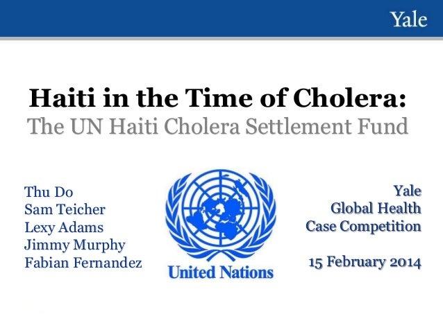 Haiti in the Time of Cholera: The UN Haiti Cholera Settlement Fund Thu Do Sam Teicher Lexy Adams Jimmy Murphy Fabian Ferna...