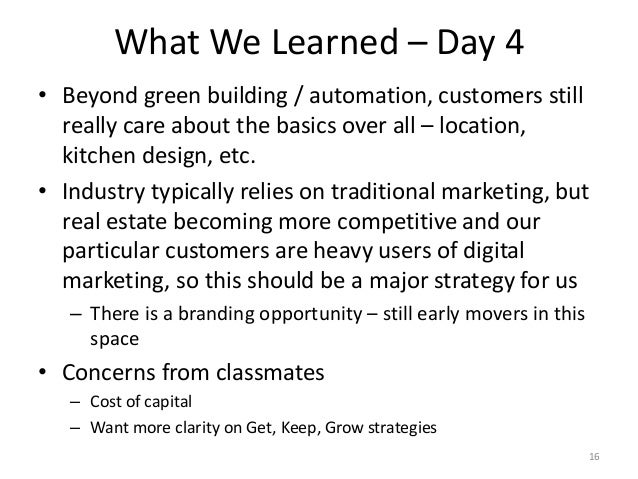 What We Learned – Day 4 • Beyond green building / automation, customers still really care about the basics over all – loca...