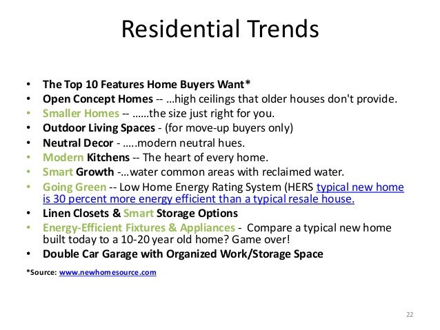 Residential Trends • The Top 10 Features Home Buyers Want* • Open Concept Homes -- …high ceilings that older houses don't ...