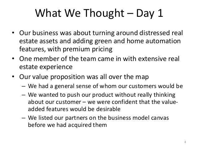 What We Thought – Day 1 4 • Our business was about turning around distressed real estate assets and adding green and home ...