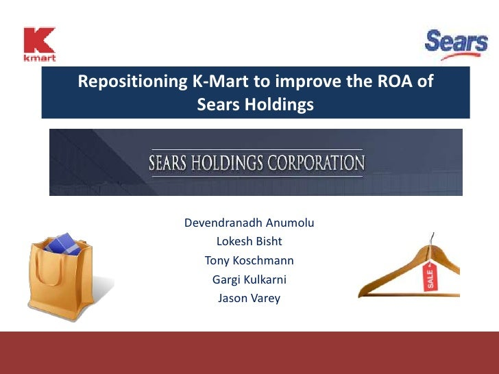 Repositioning K-Mart to improve the ROA of               Sears Holdings                 Devendranadh Anumolu              ...