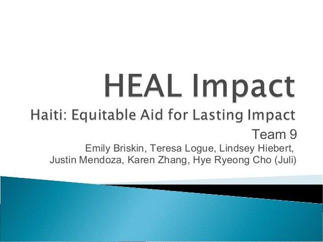 Team 9  Emily Briskin, Teresa Logue, Lindsey Hiebert, Justin Mendoza, Karen Zhang, Hye Ryeong Cho (Juli)