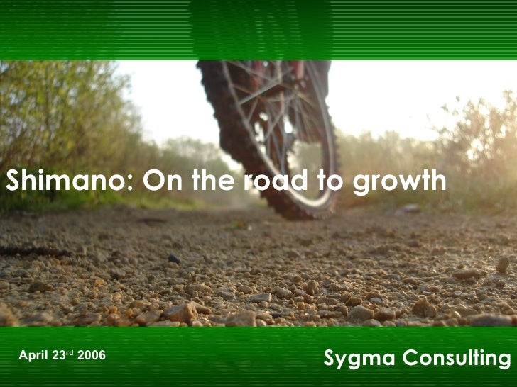 Sygma Consulting Shimano: On the road to growth April   23 rd   2006