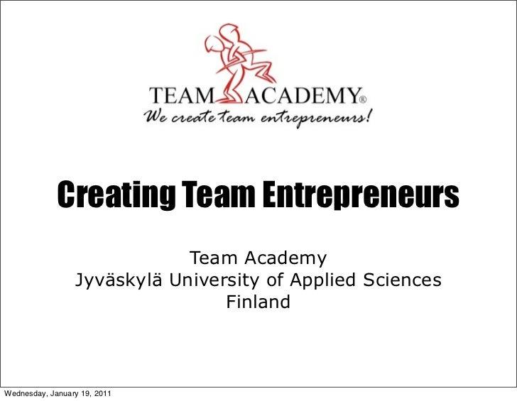 Creating Team Entrepreneurs                             Team Academy                 Jyväskylä University of Applied Scien...