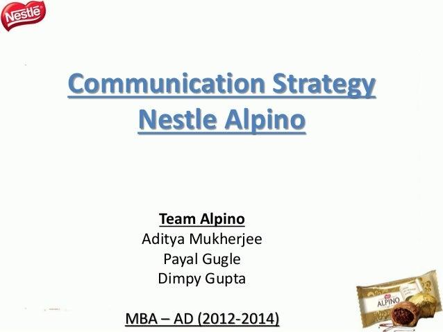 Communication Strategy Nestle Alpino Team Alpino Aditya Mukherjee Payal Gugle Dimpy Gupta MBA – AD (2012-2014)