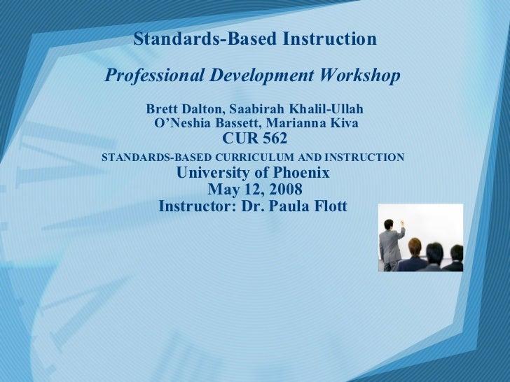 Standards-Based Instruction   Professional Development Workshop  Brett Dalton, Saabirah Khalil-Ullah  O'Neshia Bassett, ...