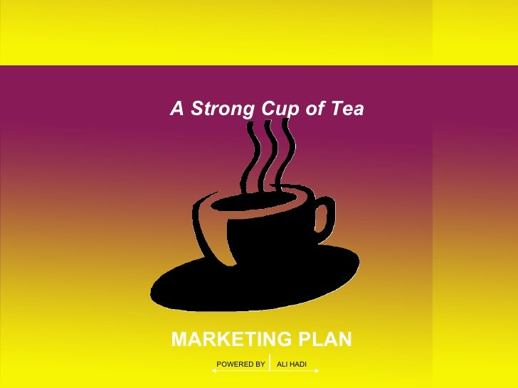 A Strong Cup of Tea  MARKETING PLAN POWERED BY   |  ALI HADI