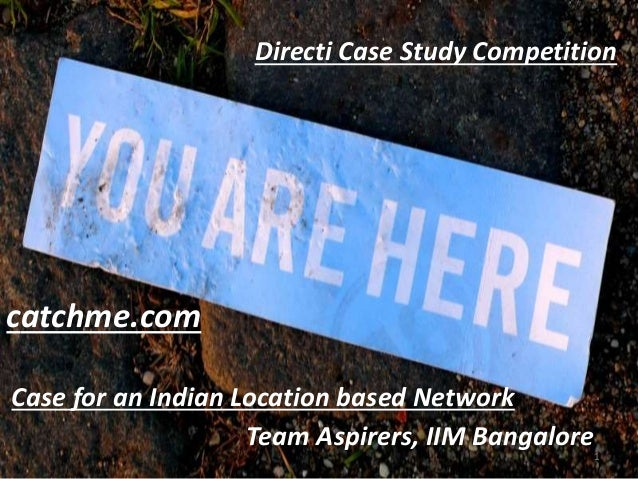 Directi Case Study Competition Team Aspirers, IIM Bangalore catchme.com Case for an Indian Location based Network 1