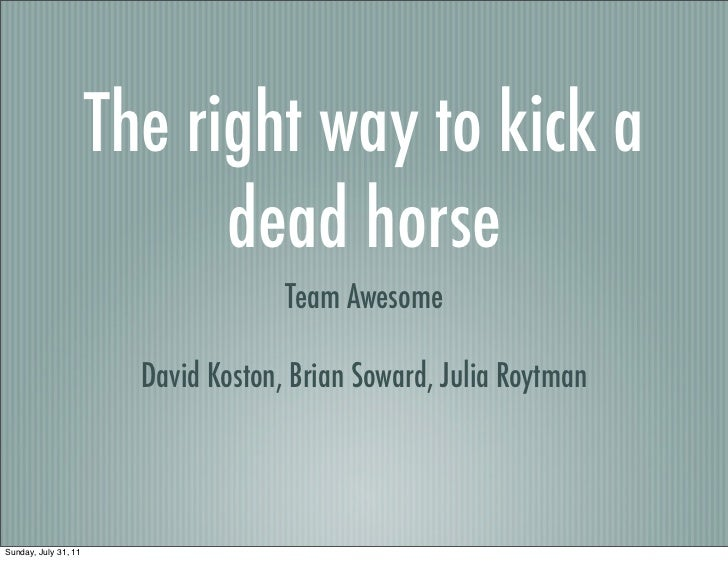 The right way to kick a                            dead horse                                     Team Awesome            ...