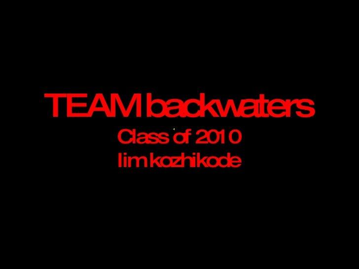TEAM backwaters Class of 2010 Iim kozhikode