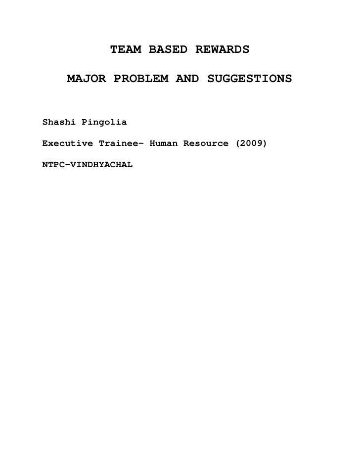 TEAM BASED REWARDS      MAJOR PROBLEM AND SUGGESTIONS   Shashi Pingolia  Executive Trainee- Human Resource (2009)  NTPC-VI...