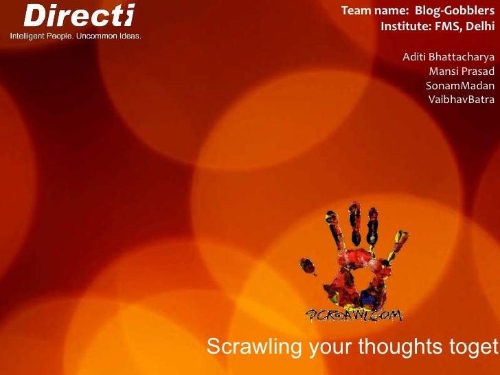 Team name:  Blog-Gobblers<br />Institute: FMS, Delhi<br />Aditi Bhattacharya<br />Mansi Prasad<br />SonamMadan<br />Vaibha...
