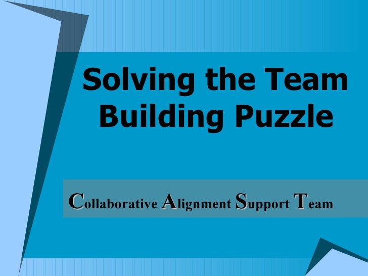 Solving the Team Building Puzzle C ollaborative  A lignment  S upport  T eam