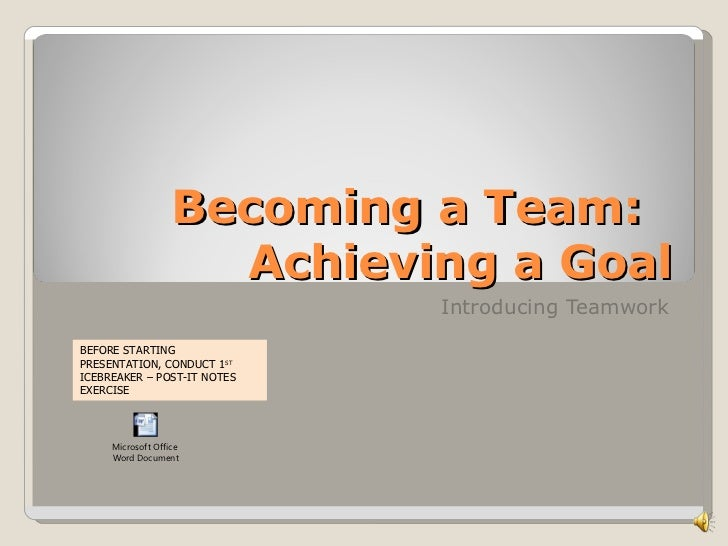 Becoming a Team:                     Achieving a Goal                             Introducing TeamworkBEFORE STARTINGPRESE...