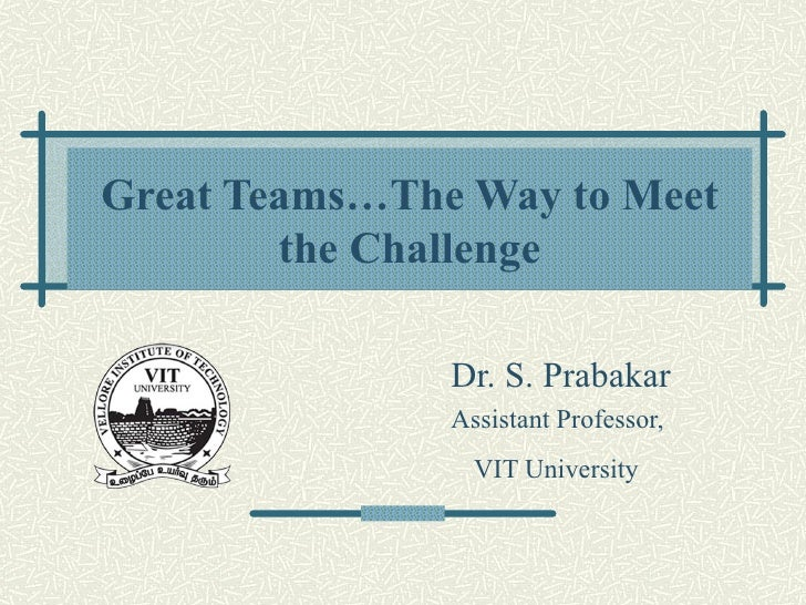 Great Teams…The Way to Meet        the Challenge               Dr. S. Prabakar               Assistant Professor,         ...