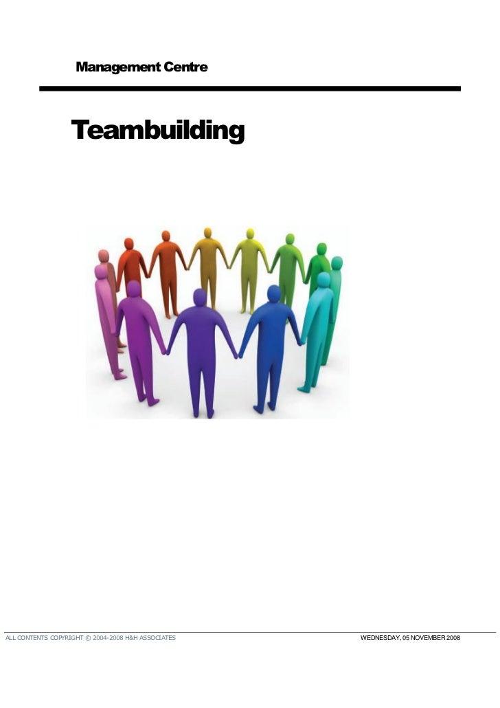 Management Centre                  TeambuildingALL CONTENTS COPYRIGHT © 2004-2008 H&H ASSOCIATES   WEDNESDAY, 05 NOVEMBER ...