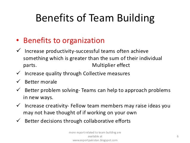 benefits of team building One of the most powerful reasons to explore team bonding ideas is to get team building results here are the top six types of results you'll see.