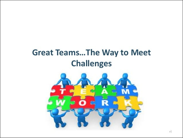 Great Teams…The Way to Meet Challenges  #1