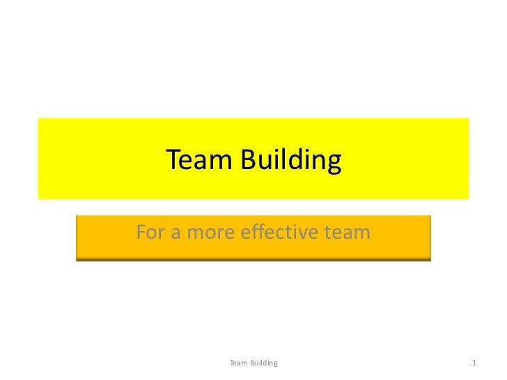 Team BuildingFor a more effective team         Team Building      1
