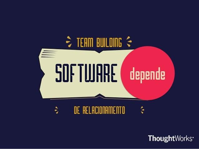 DE RELACIONAMENTO TEAM BUILDING SOFTWARE depende
