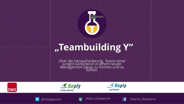 """""""Teambuilding Y"""" Über die Herausforderung, Teams einer jungen Generation in einem neuen Management Setup zu formen und zu ..."""