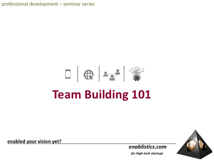 professional development – seminar series<br />Team Building 101<br /> enabled your vision yet?<br />enablistics.com<br />...