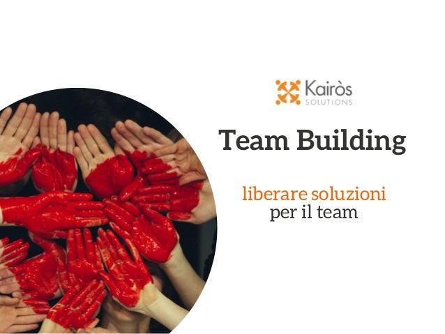 Team Building liberare soluzioni per il team