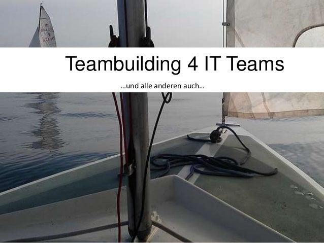 Teambuilding 4 IT Teams …und alle anderen auch…