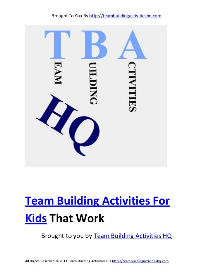 Brought To You By http://teambuildingactivitieshq.comTeam Building Activities ForKids That Work          Brought to you by...